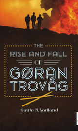 Sortland, Gaute M. : The rise and fall of Gøran Trovåg : roman