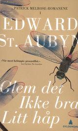 Glem det / Ikke bra / Litt håp av Edward St. Aubyn (2014)