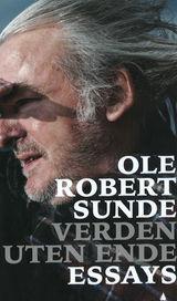 Sunde, Ole Robert : Verden uten ende : essays