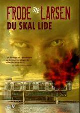 Du skal lide av Frode Eie Larsen (2014)