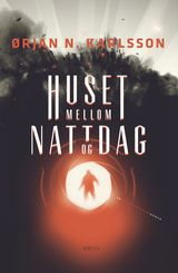 Karlsson, Ørjan Nordhus : Huset mellom natt og dag : en science fiction roman