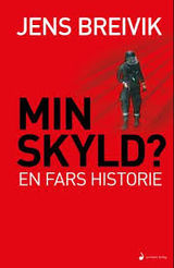 Breivik, Jens : Min skyld? : en fars historie