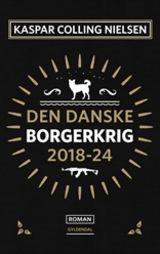 Colling Nielsen, Kaspar : Den danske borgerkrig 2018-24 : roman