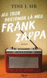 Jeg tror bestemor lå med Frank Zappa av Tine J. Sir (2014)