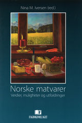 Norske matvarer : verdier, muligheter og utfordringer : en artikkelsamling basert på NFR-prosjektet Eco-values as product quality attributes in manufacturing of agricultural food ingredients (Eco-prosjektet)