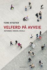 Nyseter, Tore : Velferd på avveie : reformer, verdier, veivalg