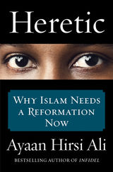 Hirsi Ali, Ayaan : Heretic : why Islam needs a reformation now