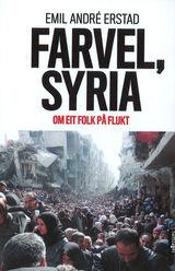 Erstad, Emil A. : Farvel, Syria : om eit folk på flukt