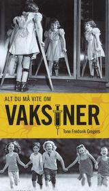 Gregers, Tone Fredsvik : Alt du må vite om vaksiner