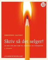 Calvert, Christine : Skriv så det selger! : en bok for deg som vil overtale og overbevise