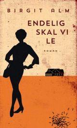 Alm, Birgit : Endelig skal vi le : roman