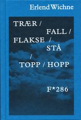 Wichne, Erlend : Trær/fall/flakse/stå/topp/hopp