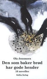 Jonsmoen, Ola : Den som baker brød har gode hender : 18 noveller