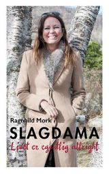 Mork, Ragnhild : Slagdama : livet er egentlig allright