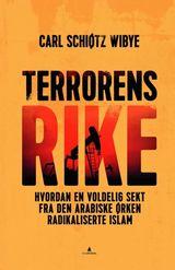 Wibye, Carl Schiøtz : Terrorens rike : hvordan en voldelig sekt fra den arabiske ørken radikaliserte islam