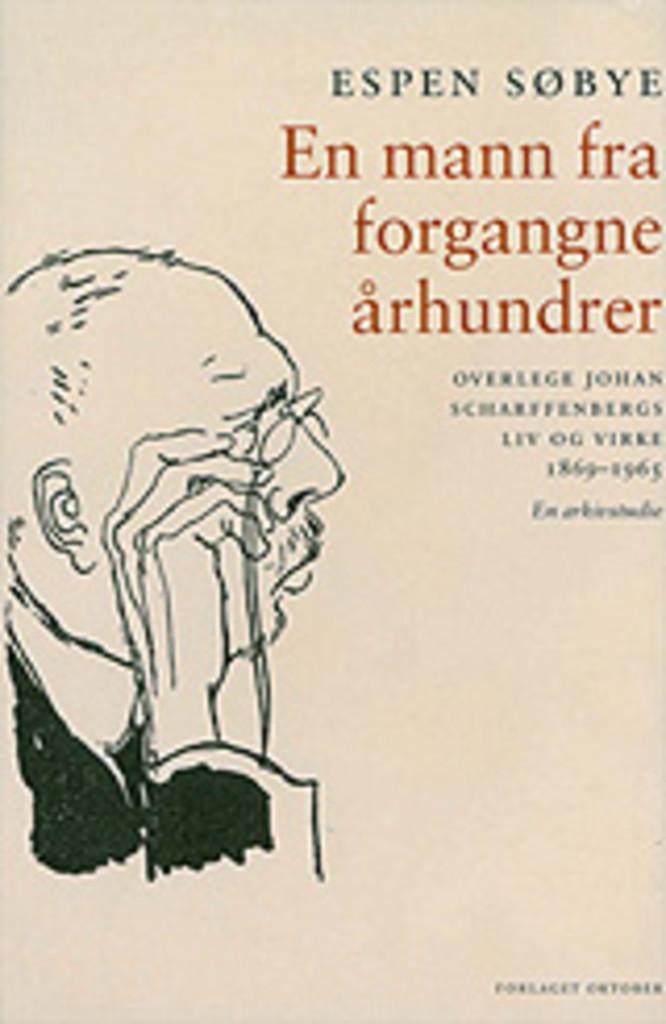 En mann fra forgangne århundrer : overlege Johan Scharffenbergs liv og virke 1869-1965 : en arkivstudie
