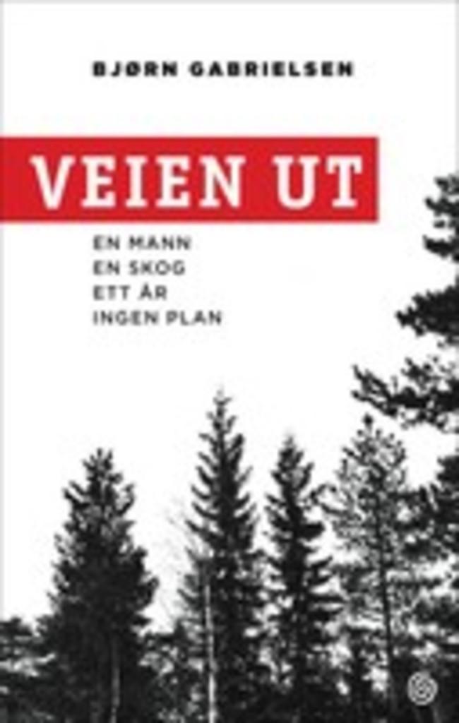 Veien ut : en mann, en skog, ett år, ingen plan