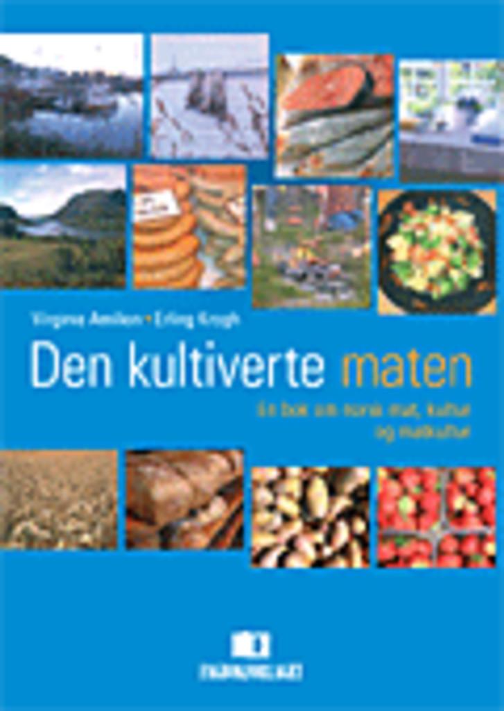 Den kultiverte maten : en bok om norsk mat, kultur og matkultur