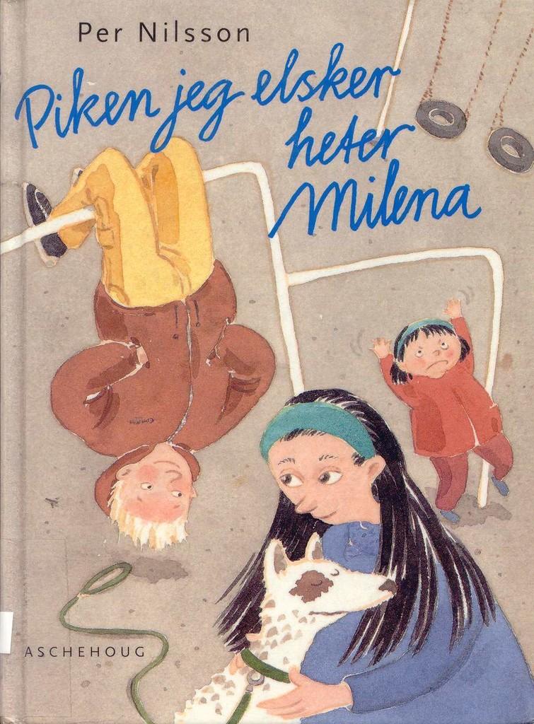 Piken jeg elsker heter Milena : en liten fortelling om en gutt som prøver å få en pike til å se ham