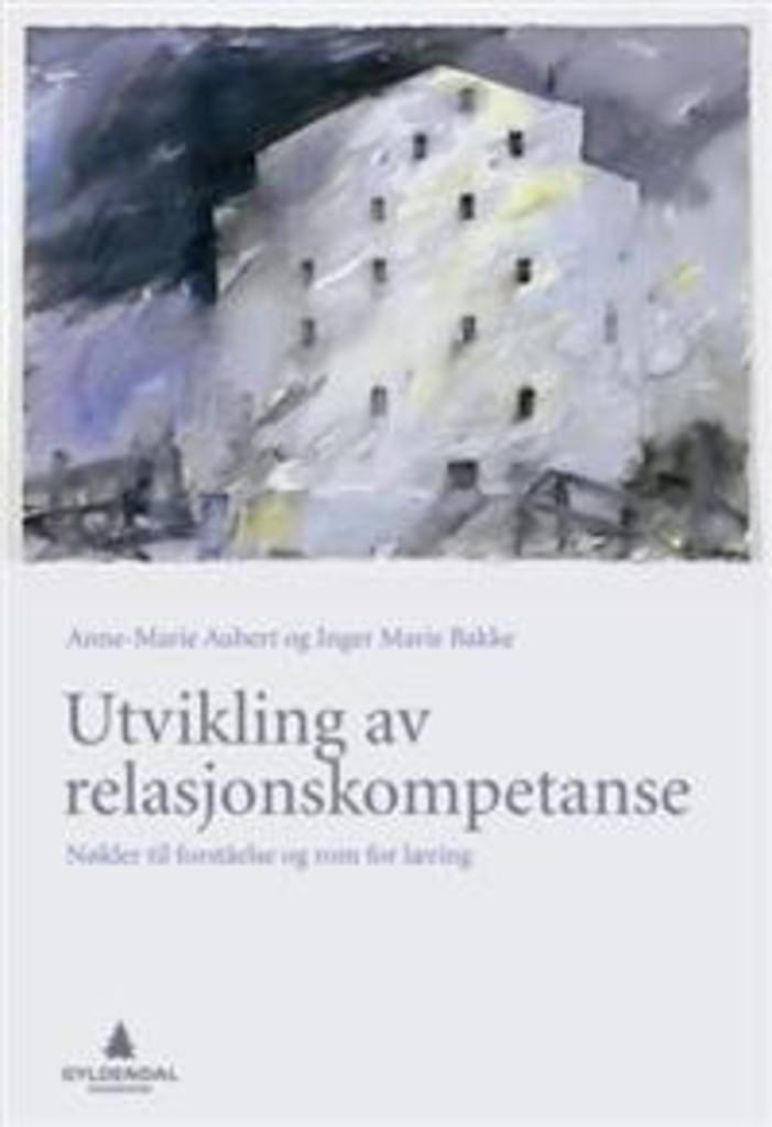 Utvikling av relasjonskompetanse : nøkler til forståelse og rom for læring