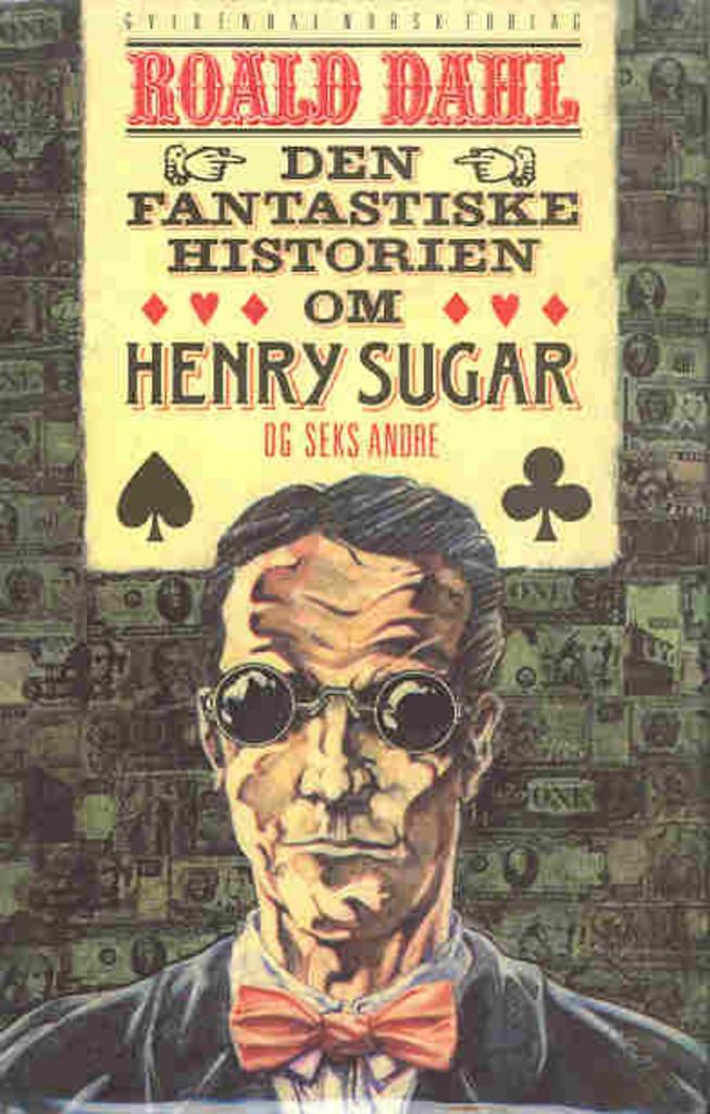 Den fantastiske historien om Henry Sugar : og seks andre