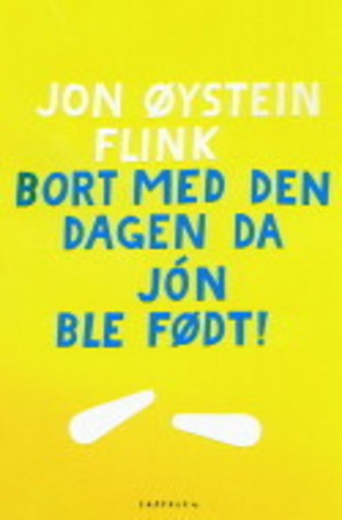 Bort med den dagen da Jón ble født! : roman
