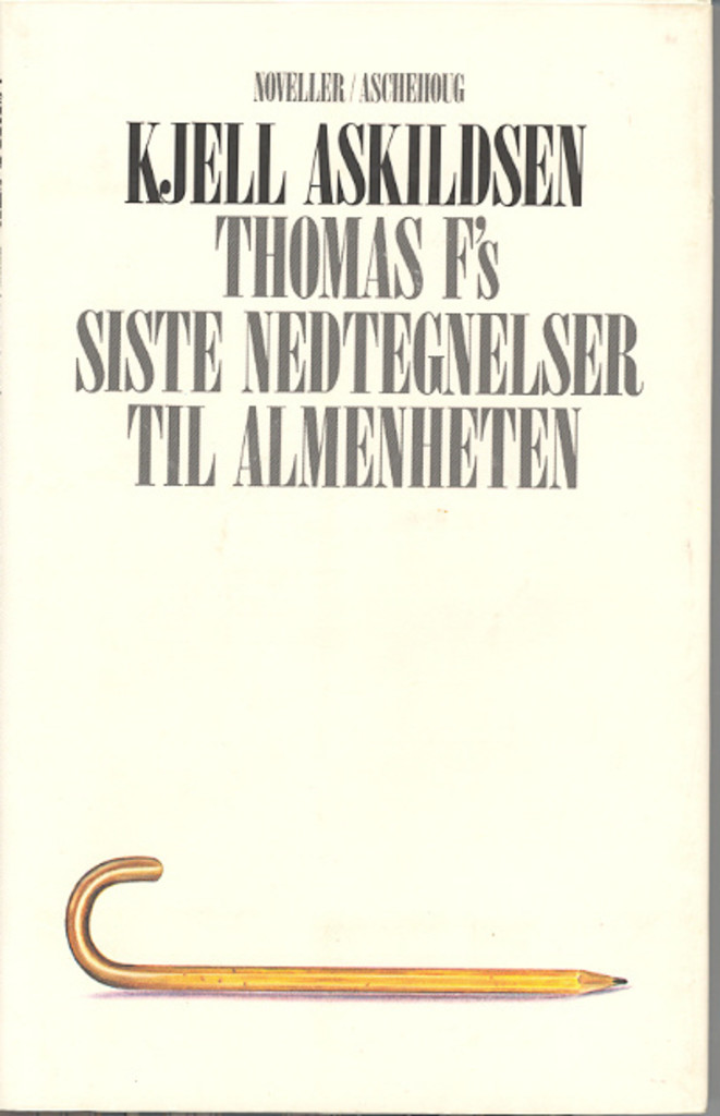 Thomas F's siste nedtegnelser til almenheten : noveller