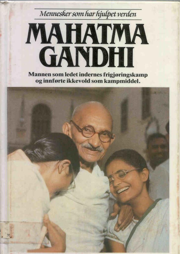 Mahatma Gandhi : mannen som ledet indernes frigjøringskamp og innførte ikkevold som kampmiddel