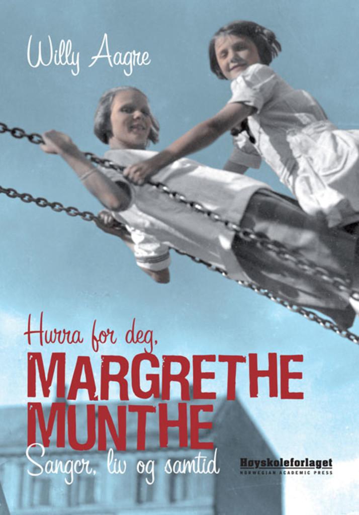 Hurra for deg, Margrethe Munthe : sanger, liv og samtid