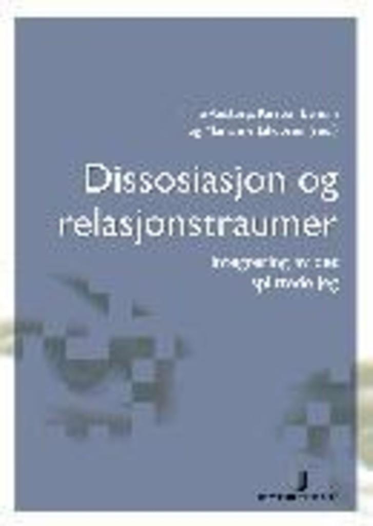 Dissosiasjon og relasjonstraumer : integrering av det splittede jeg