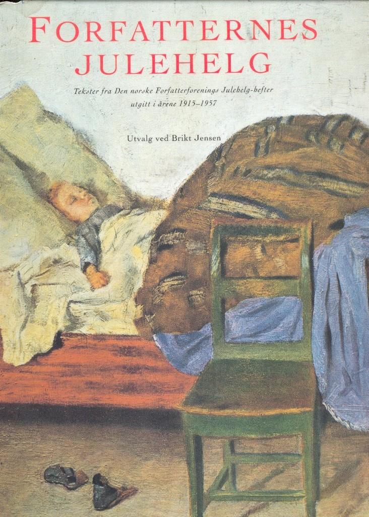 Forfatternes julehelg : tekster fra Den norske forfatterforeningens Julehelg-hefter utgitt i årene 1915-1957