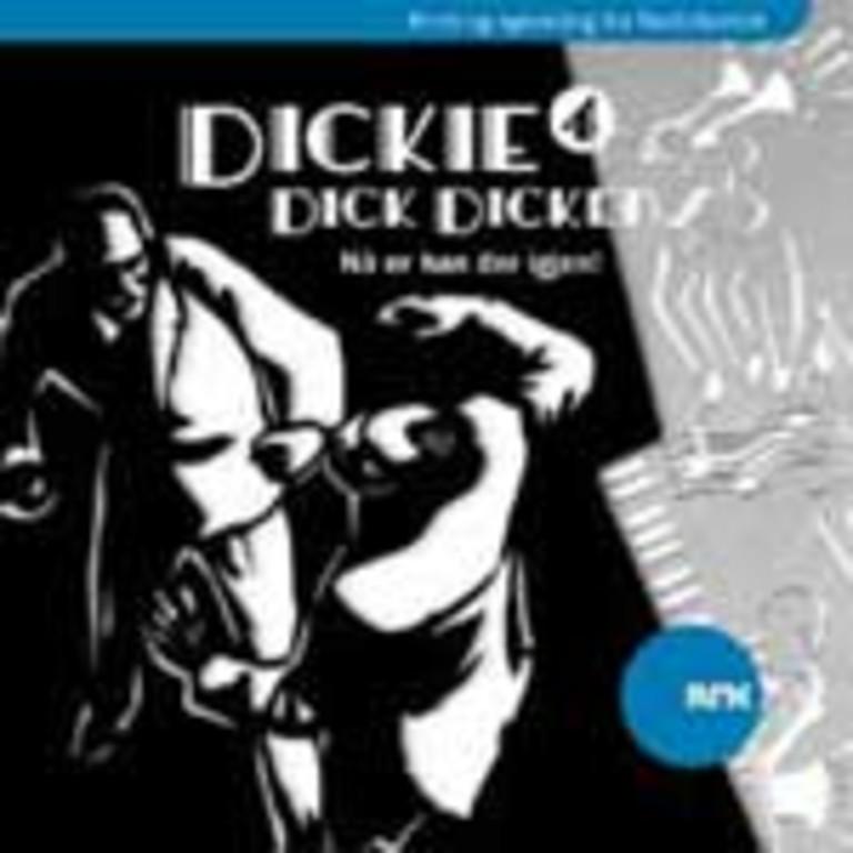 Dickie Dick Dickens . 4 . Nå er han der igjen!