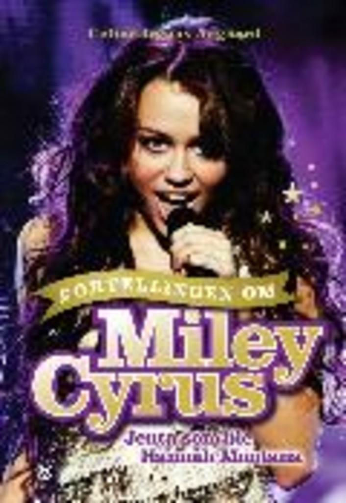 Fortellingen om Miley Cyrus : jenta som ble Hannah Montana