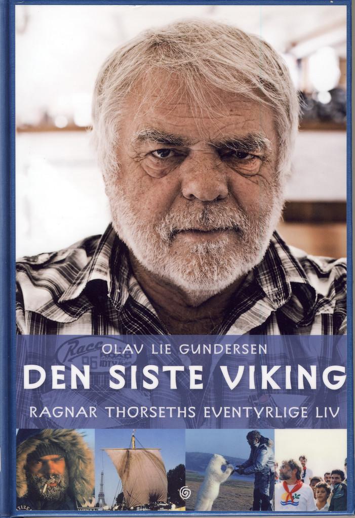Den siste viking : Ragnar Thorseths eventyrlige liv