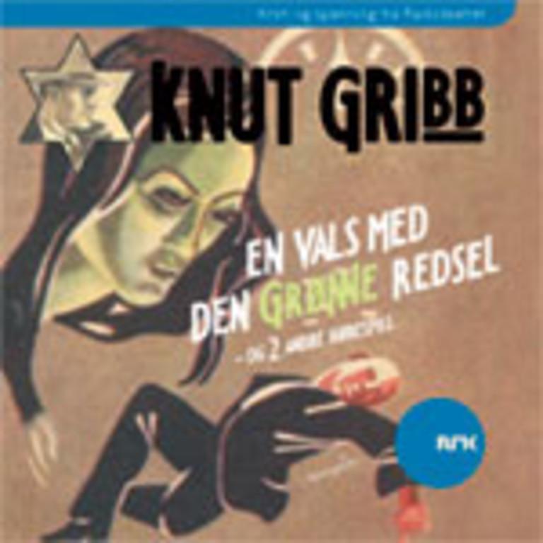 Knut Gribb : en vals med Den grønne redsel og 2 andre hørespill