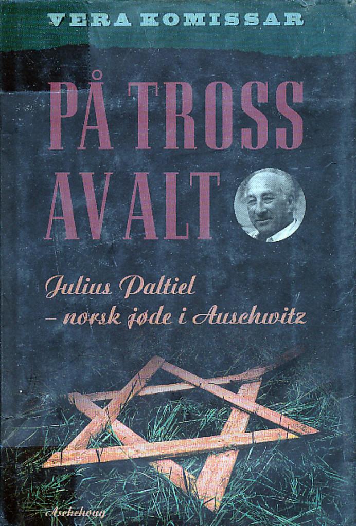 På tross av alt : Julius Paltiel - norsk jøde i Auschwitz