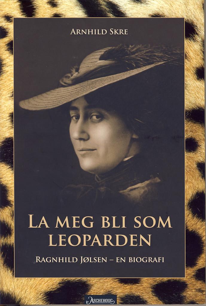 La meg bli som leoparden: Ragnhild Jølsen - en biografi
