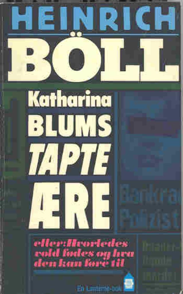 Katharina Blums tapte ære eller: Hvorledes vold avles og hva den kan føre til. Fortelling
