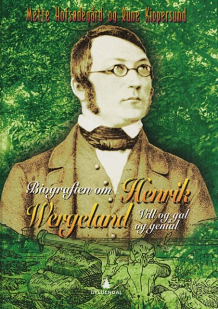 Biografien om Henrik Wergeland : vill og gal og genial