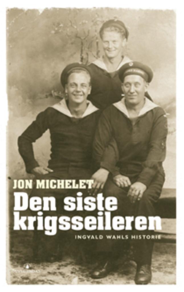 Den siste krigsseileren : Ingvald Wahls historie