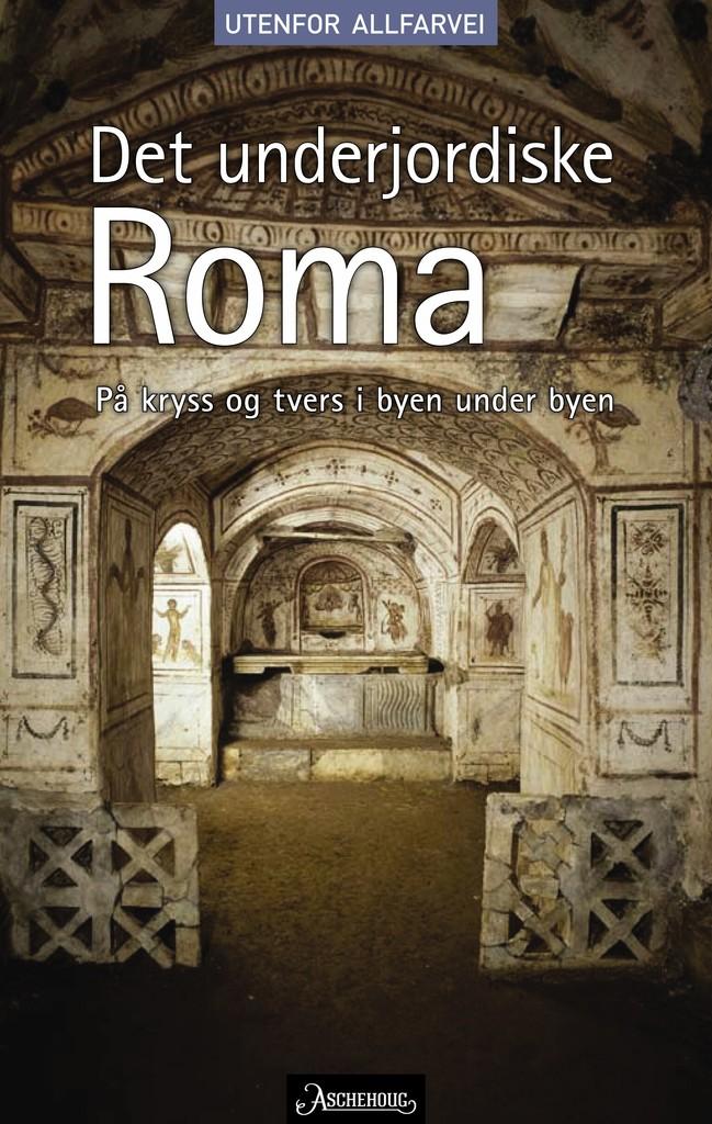 Det underjordiske Roma: på kryss og tvers i byen under byen