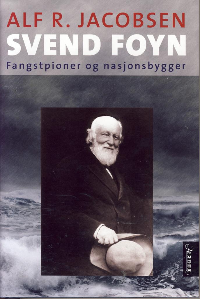 Svend Foyn : fangstpioner og nasjonsbygger