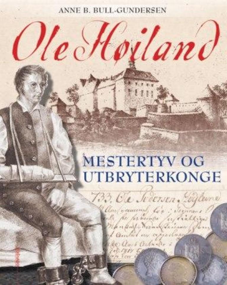 Ole Høiland : mestertyv og utbryterkonge