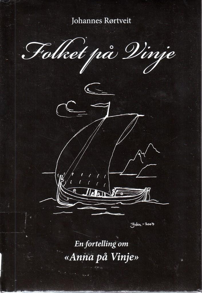 "Folket på Vinje (1) : En fortelling om ""Anna på Vinje"" . En fortelling om fiskar/kvinne/bonde Anna Serine Kristine Olsdatters liv 1827-1917 ""Anna på Vinje"""