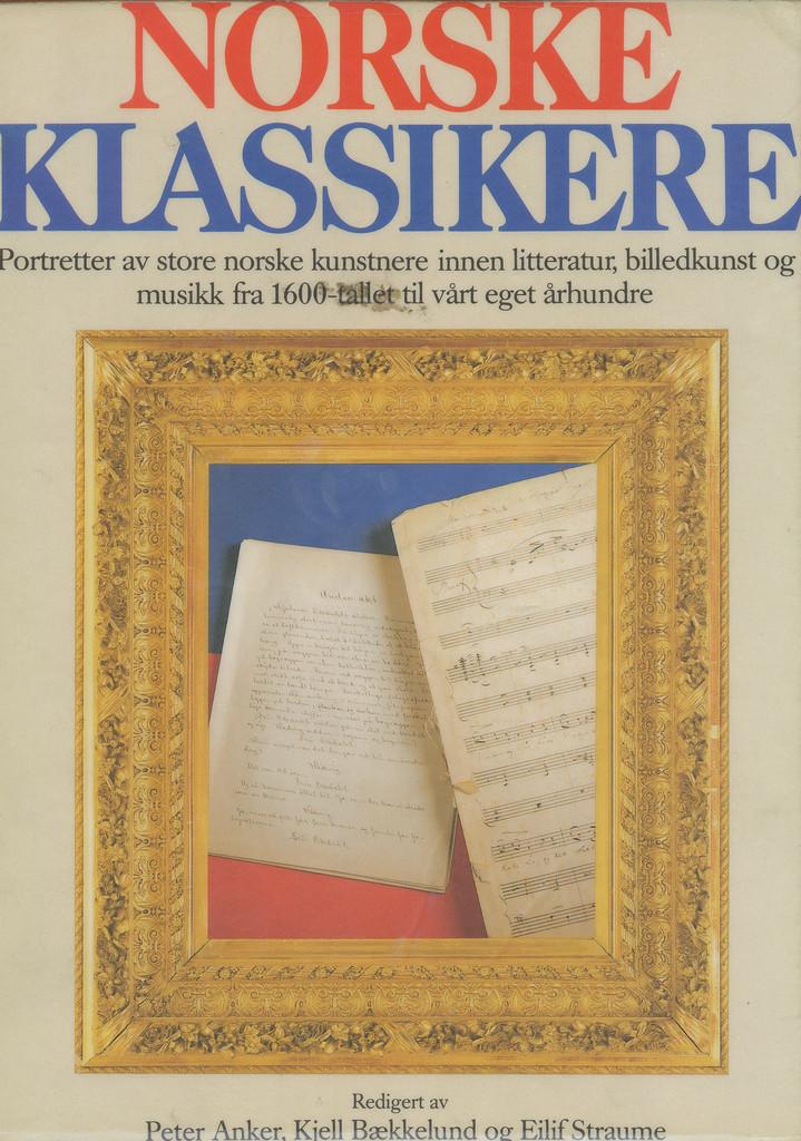 Norske klassikere : portretter av store norske kunstnere innen litteratur, billedkunst og musikk fra 1600-tallet til vårt eget århundre