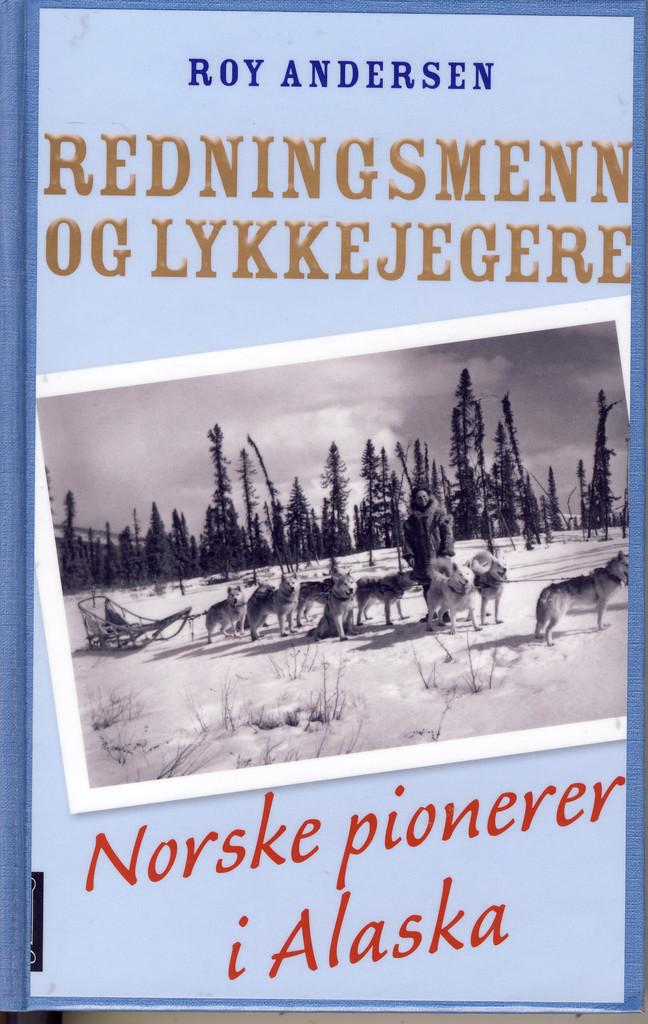 Redningsmenn og lykkejegere : norske pionerer i Alaska