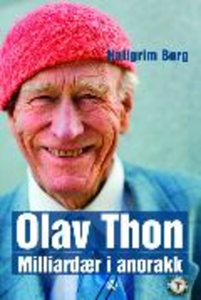 Olav Thon : milliardær i anorakk