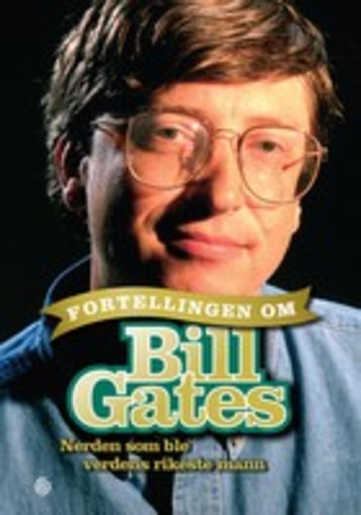 Fortellingen om Bill Gates : nerden som ble verdens rikeste mann og ga bort pengene sine