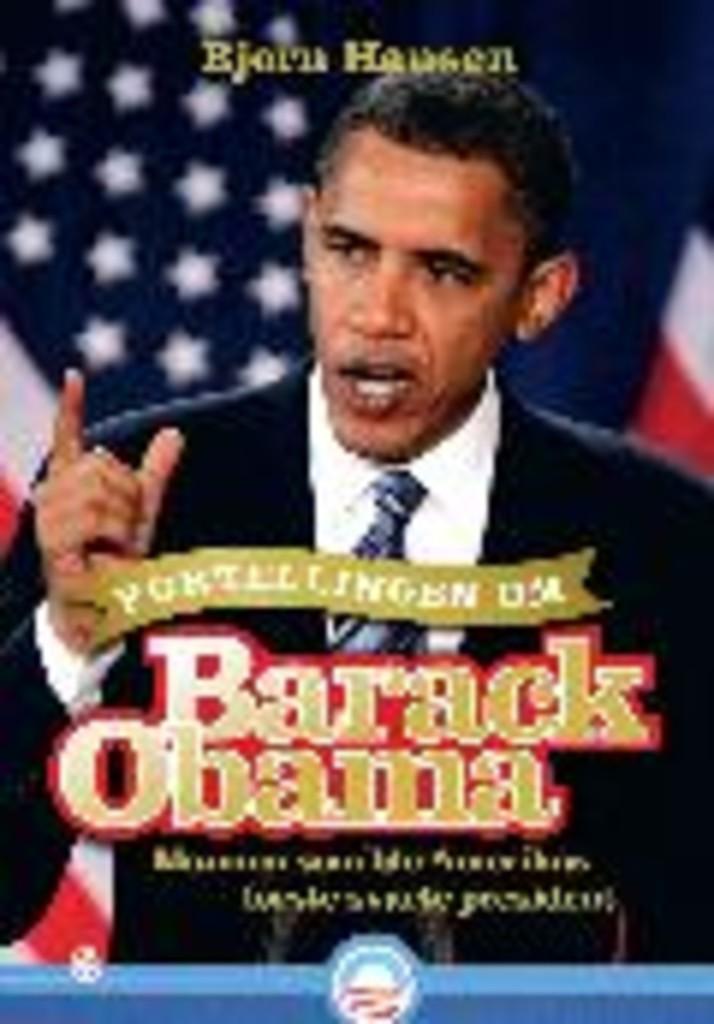 Fortellingen om Barack Obama : mannen som ble Amerikas første svarte president