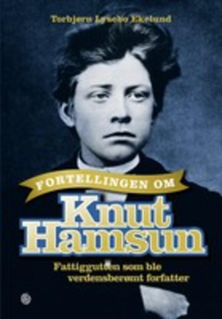 Fortellingen om Knut Hamsun : fattiggutten som ble verdensberømt forfatter